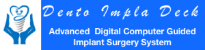 Dento Impla Deck Advanced Digital Computer Guided Same Day Dental Implants Surgery System smile in Hour India